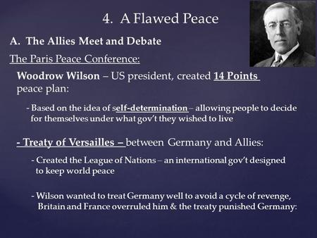 4. A Flawed Peace The Paris Peace Conference: Woodrow Wilson – US president, created 14 Points peace plan: - Based on the idea of self-determination –