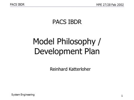 PACS IBDR MPE 27/28 Feb 2002 System Engineering 1 PACS IBDR Model Philosophy / Development Plan Reinhard Katterloher.