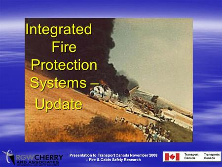 Presentation to Transport Canada November 2008 – Fire & Cabin Safety Research Integrated Fire Protection Systems – Update.