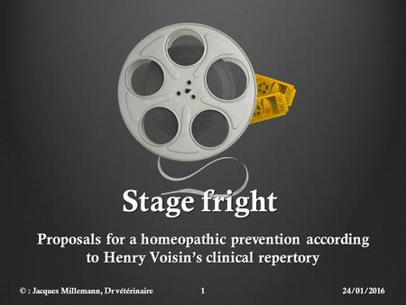 Stage fright Proposals for a homeopathic prevention according to Henry Voisin's clinical repertory 24/01/20161© : Jacques Millemann, Dr vétérinaire.