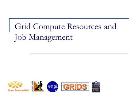 Grid Compute Resources and Job Management. 2 Job and compute resource management This module is about running jobs on remote compute resources.