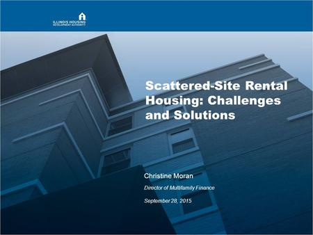 Scattered-Site Rental Housing: Challenges and Solutions Christine Moran Director of Multifamily Finance September 28, 2015.