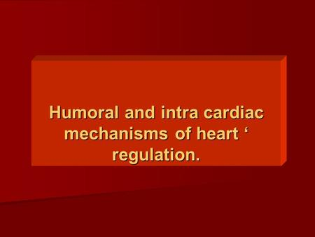 Humoral and intra cardiac mechanisms of heart ' regulation.