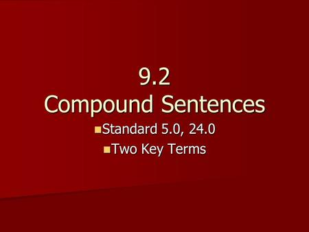 9.2 Compound Sentences Standard 5.0, 24.0 Standard 5.0, 24.0 Two Key Terms Two Key Terms.