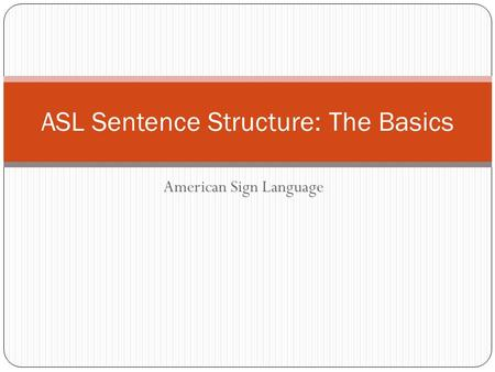 ASL Sentence Structure: The Basics