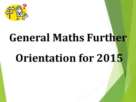 General Maths Further Orientation for 2015. Teachers from 2015  Mr. Evans (EV)  Mr. Clarke (CP)  Mrs. Sexton (SE)  Mrs. Naidoo (NA)  Mrs. Sailers.