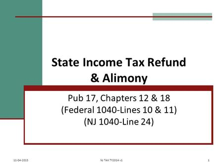 State Income Tax Refund & Alimony Pub 17, Chapters 12 & 18 (Federal 1040-Lines 10 & 11) (NJ 1040-Line 24) 11-04-2015NJ TAX TY2014 v11.