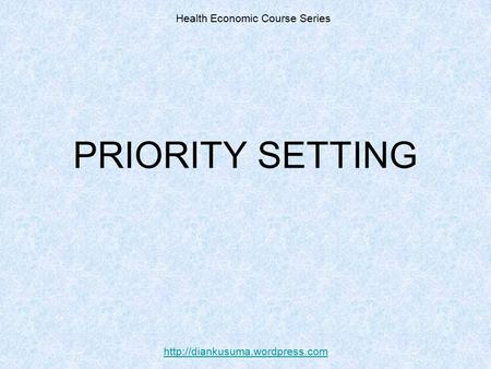 PRIORITY SETTING Health Economic Course Series