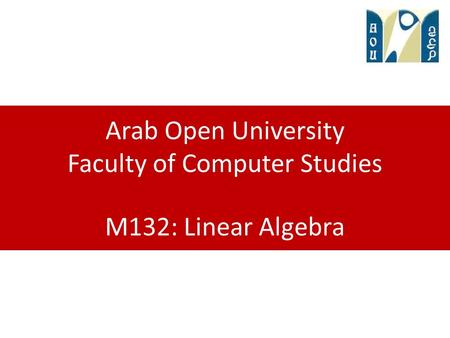 Arab Open University Faculty of Computer Studies M132: Linear Algebra.