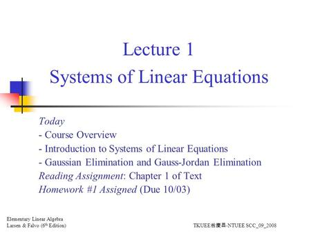 Lecture 1 Systems of Linear Equations Today - Course Overview - Introduction to Systems of Linear Equations - Gaussian Elimination and Gauss-Jordan Elimination.