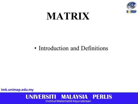"MATRIX I ntroduction and Definitions. Types of matrices S quare matrix D iagonal matrix S calar matrix I dentity matrix (ones ""1"" on the main diagonal."