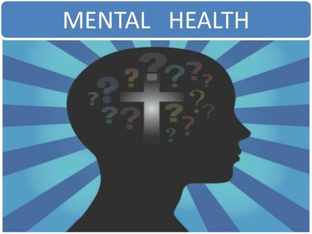 1 MENTAL <strong>HEALTH</strong>. Framework Definition Why to focus on Mental <strong>Health</strong>? Burden of Mental Disorders Indicators of Mental <strong>Health</strong> Characteristics of Mental.