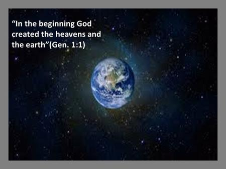 """In the beginning God created the heavens and the earth""(Gen. 1:1)"