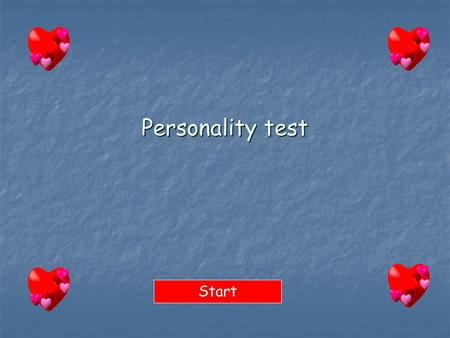 Personality test Start DO YOU THINK OF SEX MORE THAN TEN TIMES AN HOUR ? YESNO.