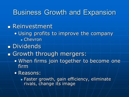 Business Growth and Expansion Reinvestment Reinvestment Using profits to improve the companyUsing profits to improve the company Chevron Chevron Dividends.