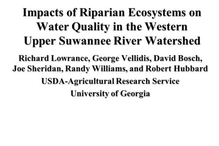 Impacts of Riparian Ecosystems on Water Quality in the Western Upper Suwannee River Watershed Richard Lowrance, George Vellidis, David Bosch, Joe Sheridan,