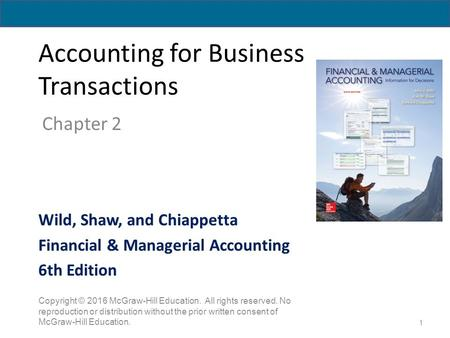 Accounting for Business Transactions Chapter 2 1 Copyright © 2016 McGraw-Hill Education. All rights reserved. No reproduction or distribution without the.