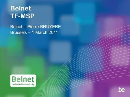 Belnet TF-MSP Belnet – Pierre BRUYERE Brussels – 1 March 2011.