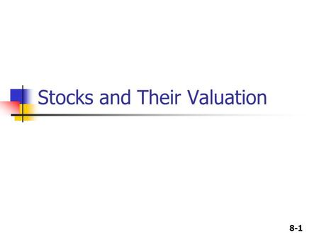 8-1 Stocks and Their Valuation. 8-2 Cash Flows for Stockholders If you buy a share of stock, you can receive cash in two ways The company pays dividends.