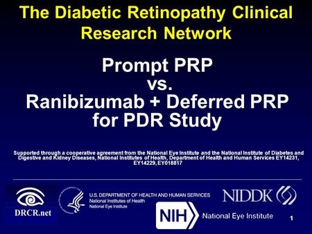 The Diabetic Retinopathy Clinical Research Network Prompt PRP vs. Ranibizumab + Deferred PRP for PDR Study Supported through a cooperative agreement from.