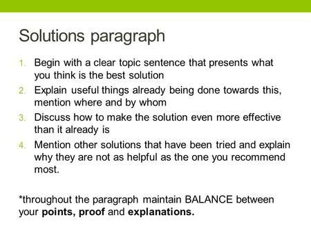 Solutions paragraph 1. Begin with a clear topic sentence that presents what you think is the best solution 2. Explain useful things already being done.