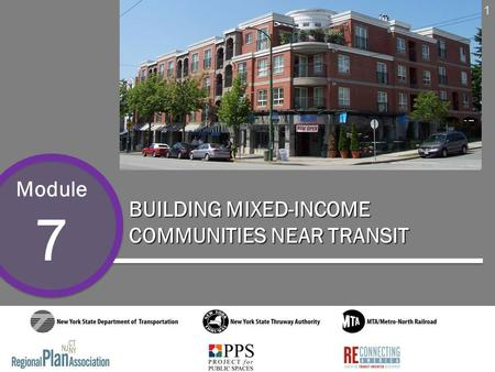 1 Module 7 BUILDING MIXED-INCOME COMMUNITIES NEAR TRANSIT 1.
