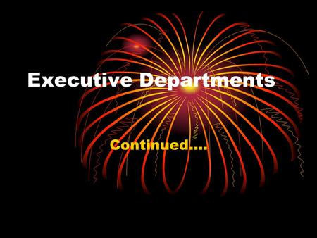 Executive Departments Continued….. Department of Justice Investigates, arrests, prosecutes, operates prisons Immigration and Naturalization Service FBI.