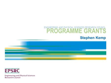 Stephen Kemp PROGRAMME GRANTS ENGINEERING AND PHYSICAL SCIENCES RESEARCH COUNCIL.