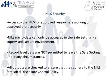 NILS Security Access to the NILS for approved researchers working on approved projects only. NILS micro-data can only be accessed in the Safe Setting -