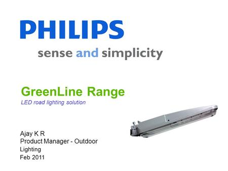 GreenLine Range LED road lighting solution Dalian, China Clearline Installed 2009 Lighting Feb 2011 Ajay K R Product Manager - Outdoor.