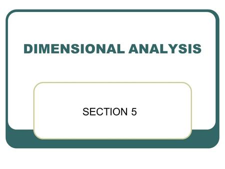 DIMENSIONAL ANALYSIS SECTION 5.