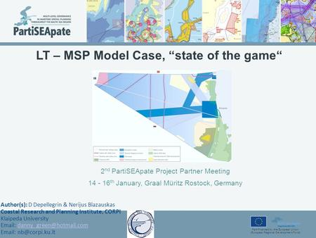 "Part-financed by the European Union (European Regional Development Fund) LT – MSP Model Case, ""state of the game"" 2 nd PartiSEApate Project Partner Meeting."