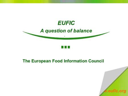 Www.eufic.org EUFIC A question of balance The European Food Information Council.