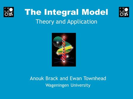 The Integral Model Theory and Application Anouk Brack and Ewan Townhead Wageningen University.