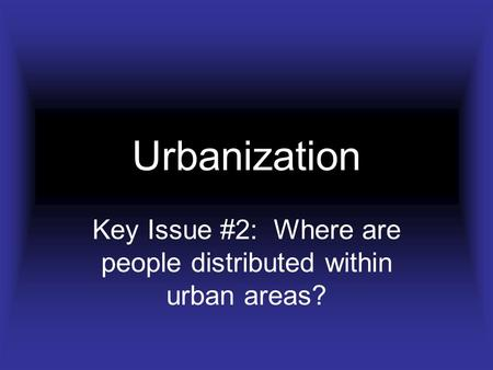 Urbanization Key Issue #2: Where are people distributed within urban areas?