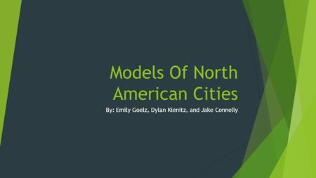 Models Of North American Cities By: Emily Goelz, Dylan Kienitz, and Jake Connelly.