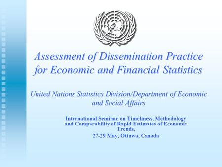 Assessment of Dissemination Practice for Economic and Financial Statistics United Nations Statistics Division/Department of Economic and Social Affairs.