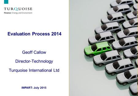 Evaluation Process 2014 Geoff Callow Director-Technology Turquoise International Ltd IMPART: July 2015.