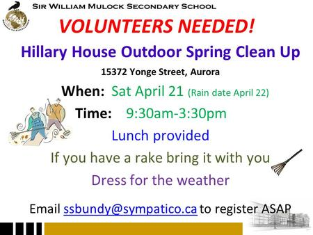 VOLUNTEERS NEEDED! Hillary House Outdoor Spring Clean Up 15372 Yonge Street, Aurora When: Sat April 21 (Rain date April 22) Time: 9:30am-3:30pm Lunch provided.