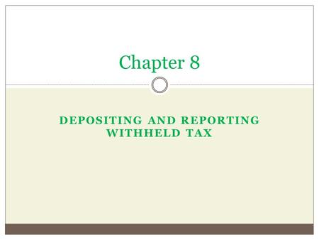 DEPOSITING AND REPORTING WITHHELD TAX Chapter 8. 8.1 Employer Identification Numbers To ensure all payments are credited to the correct employer, an EIN.