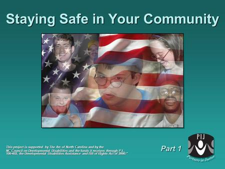 Staying Safe in Your Community This project is supported by The Arc of North Carolina and by the NC Council on Developmental Disabilities and the funds.