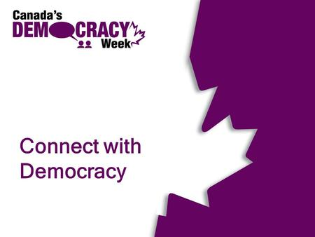 Connect with Democracy. What is Democracy? Government by the people, for the people Goes beyond voting 2.
