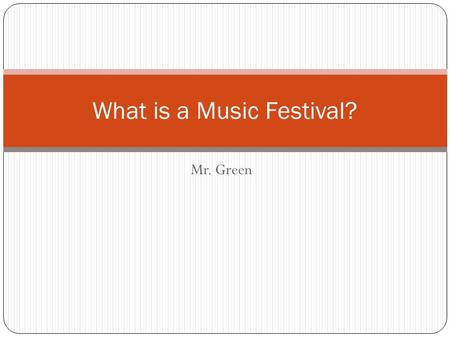 Mr. Green What is a Music Festival?. Musical Festivals festival oriented towards music that is sometimes presented with a theme such as musical genre,