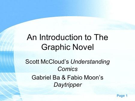 Page 1 An Introduction to The Graphic Novel Scott McCloud's Understanding Comics Gabriel Ba & Fabio Moon's Daytripper.
