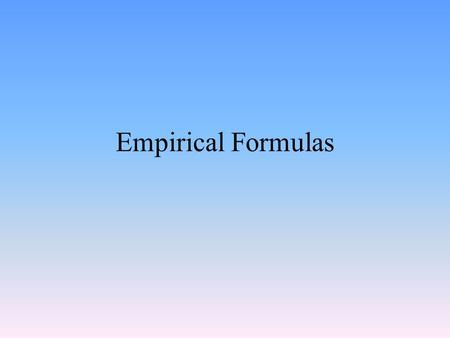 Empirical Formulas. Gives the lowest whole-number ratio of the elements in a compound. Example: Hydrogen Peroxide (H 2 O 2 ) Empirical Formula- HO.