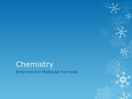 Chemistry Empirical and Molecular Formulas. Objectives n Students will be able to: n Determine the empirical formula of a compound n Determine the molecular.