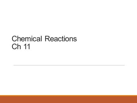 Chemical Reactions Ch 11. Chemical Reactions Reactions involve chemical changes in matter resulting in new substances Reactions involve rearrangement.