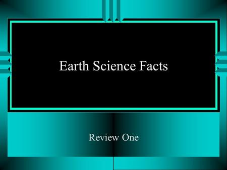 Earth Science Facts Review One. Scientific Method The Scientific Method is a set of steps to conduct, research, experiment, and draw a conclusion based.