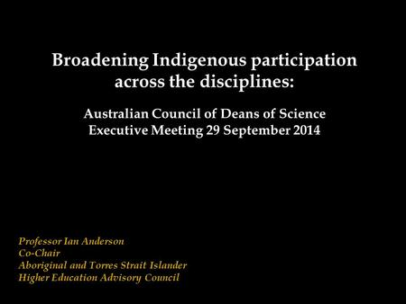 Aboriginal and Torres Strait Islander Higher Education Advisory Council Indigenous Leaders Forum Broadening Indigenous participation across the disciplines: