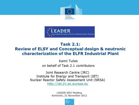 Task 2.1: Review of ELSY and Conceptual design & neutronic characterization of the ELFR Industrial Plant Kamil Tuček on behalf of Task 2.1 contributors.